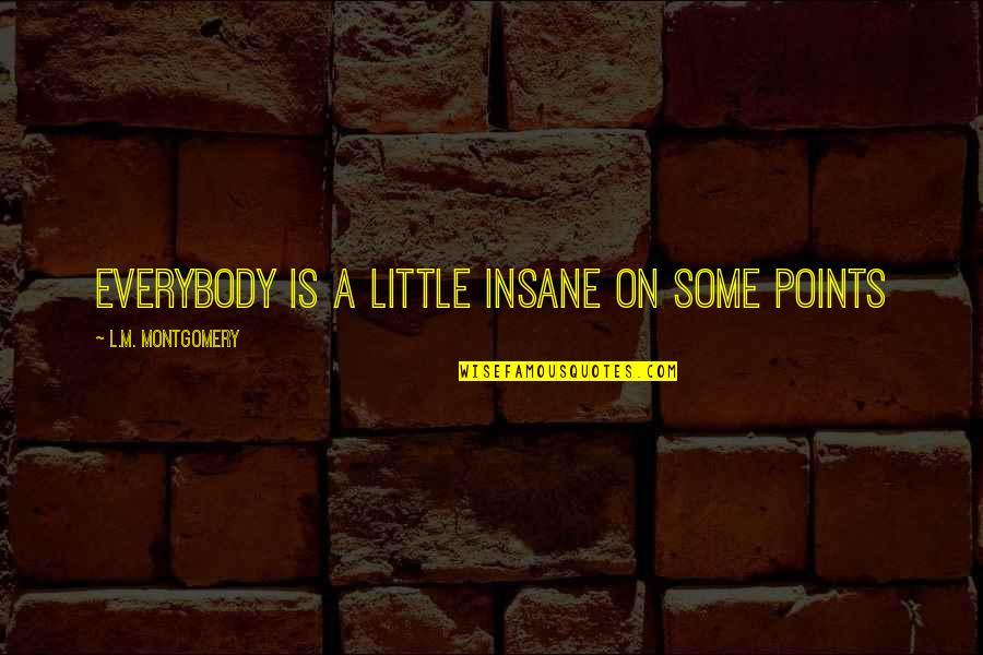 Raposo Quotes By L.M. Montgomery: Everybody is a little insane on some points