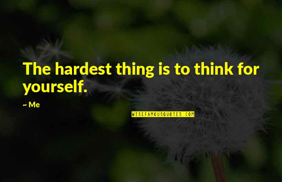 Raposo Quotes By Me: The hardest thing is to think for yourself.