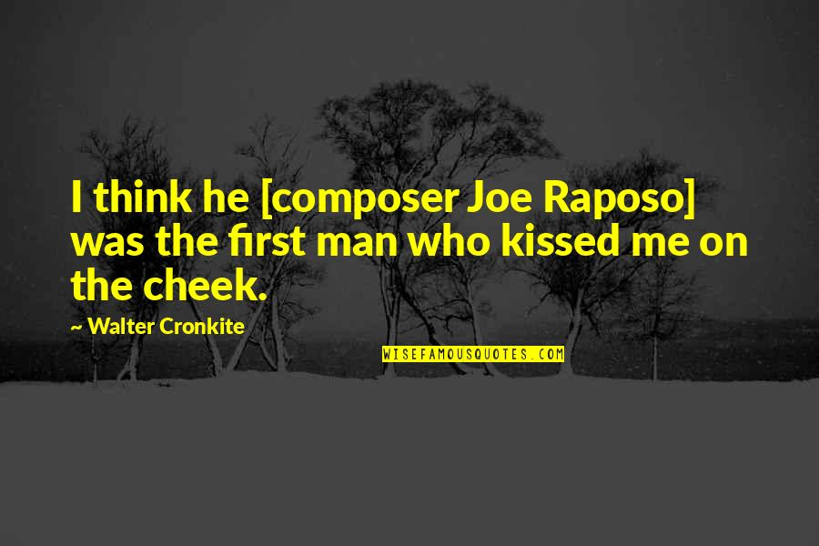 Raposo Quotes By Walter Cronkite: I think he [composer Joe Raposo] was the