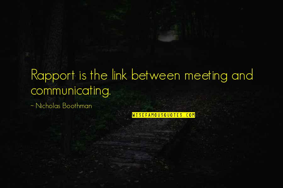 Rapport Leadership Quotes By Nicholas Boothman: Rapport is the link between meeting and communicating.