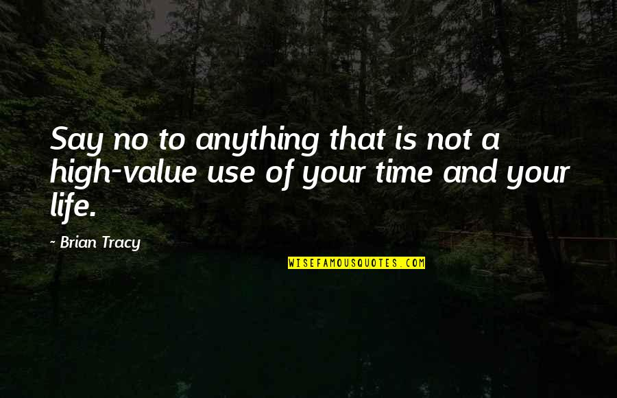 Rapporteur Quotes By Brian Tracy: Say no to anything that is not a