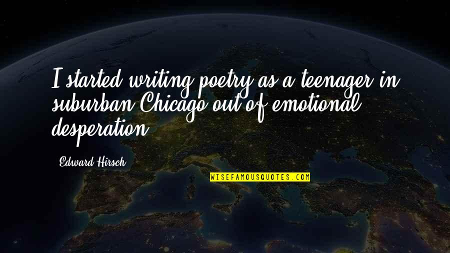 Rapporteur Quotes By Edward Hirsch: I started writing poetry as a teenager in