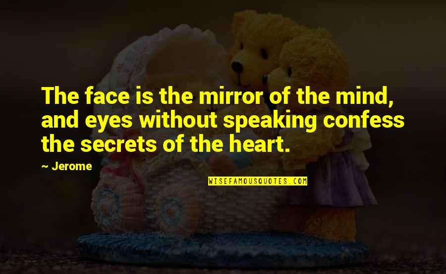 Rapporteur Quotes By Jerome: The face is the mirror of the mind,
