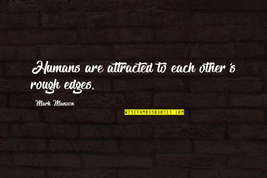 Rapporteur Quotes By Mark Manson: Humans are attracted to each other's rough edges.