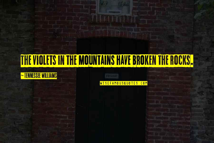 Rapporteur Quotes By Tennessee Williams: The violets in the mountains have broken the