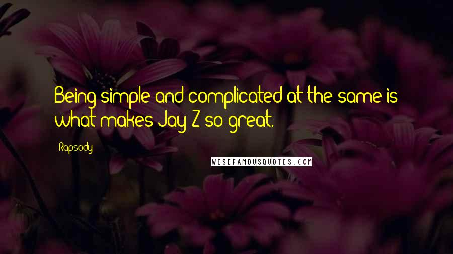Rapsody quotes: Being simple and complicated at the same is what makes Jay-Z so great.