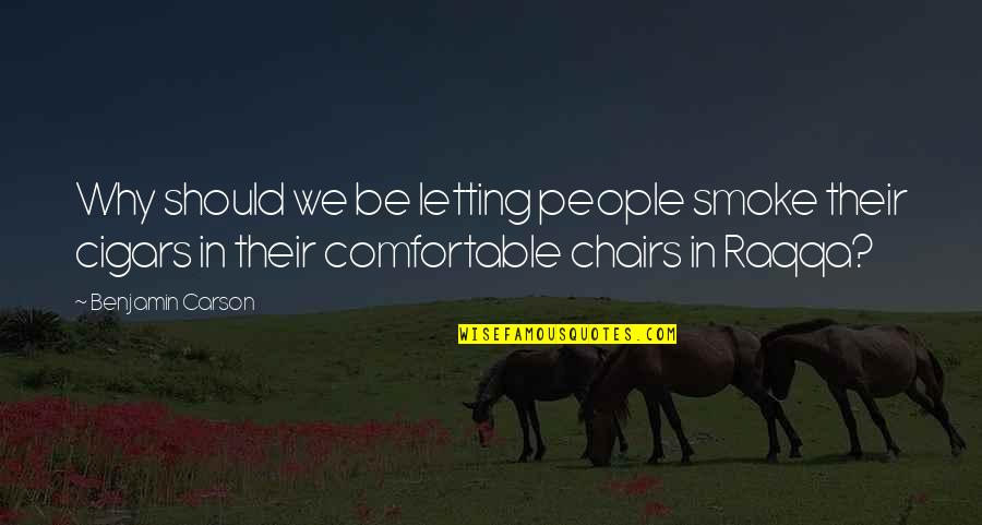 Raqqa Quotes By Benjamin Carson: Why should we be letting people smoke their