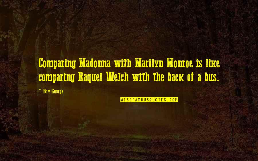 Raquel Quotes By Boy George: Comparing Madonna with Marilyn Monroe is like comparing