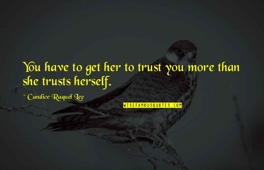 Raquel Quotes By Candice Raquel Lee: You have to get her to trust you