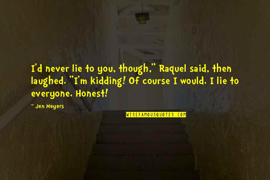 """Raquel Quotes By Jen Meyers: I'd never lie to you, though,"""" Raquel said,"""