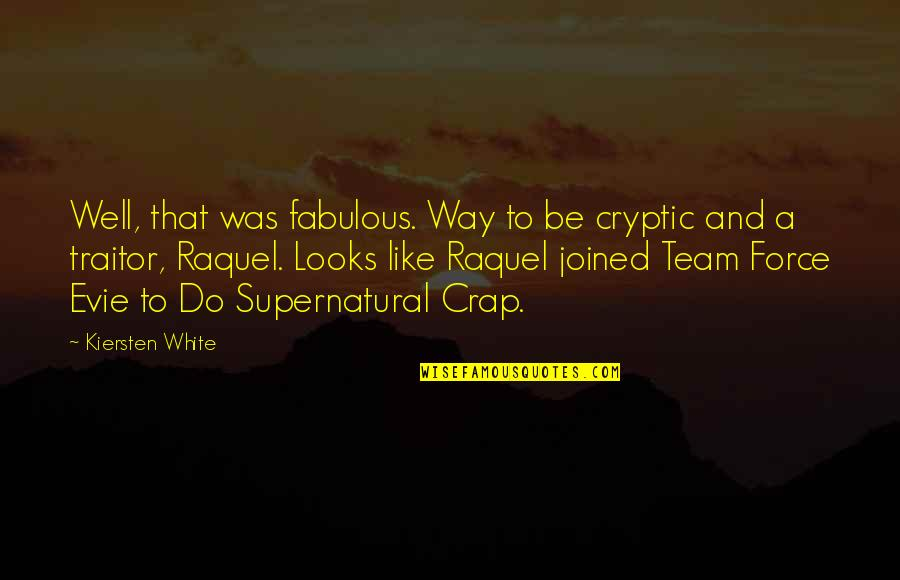 Raquel Quotes By Kiersten White: Well, that was fabulous. Way to be cryptic