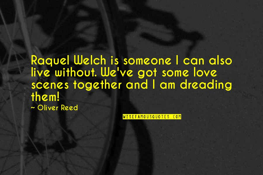 Raquel Quotes By Oliver Reed: Raquel Welch is someone I can also live