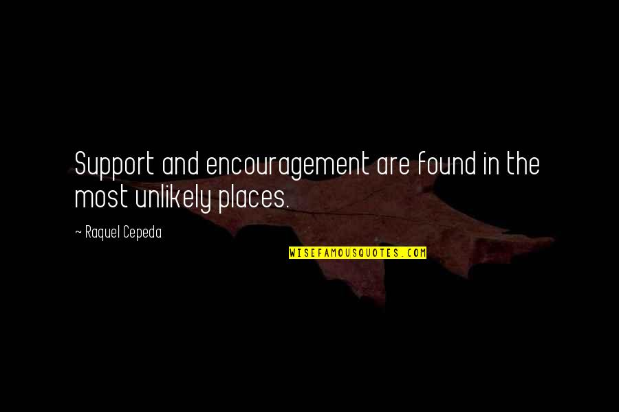 Raquel Quotes By Raquel Cepeda: Support and encouragement are found in the most