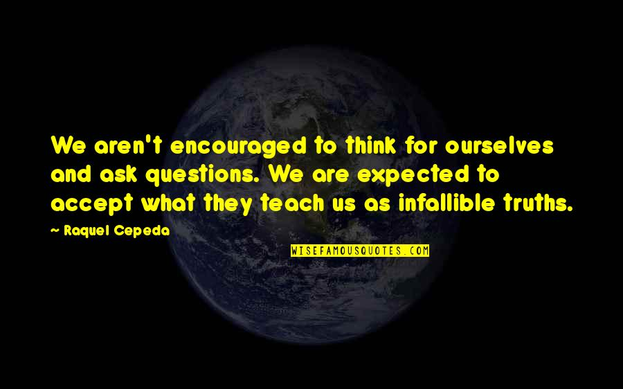 Raquel Quotes By Raquel Cepeda: We aren't encouraged to think for ourselves and
