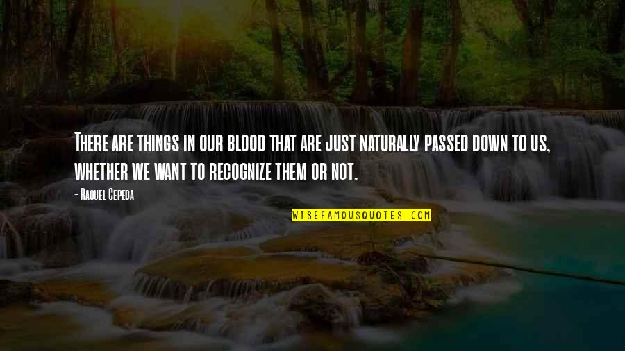 Raquel Quotes By Raquel Cepeda: There are things in our blood that are