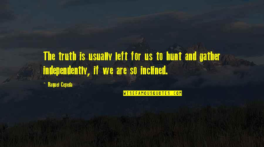 Raquel Quotes By Raquel Cepeda: The truth is usually left for us to