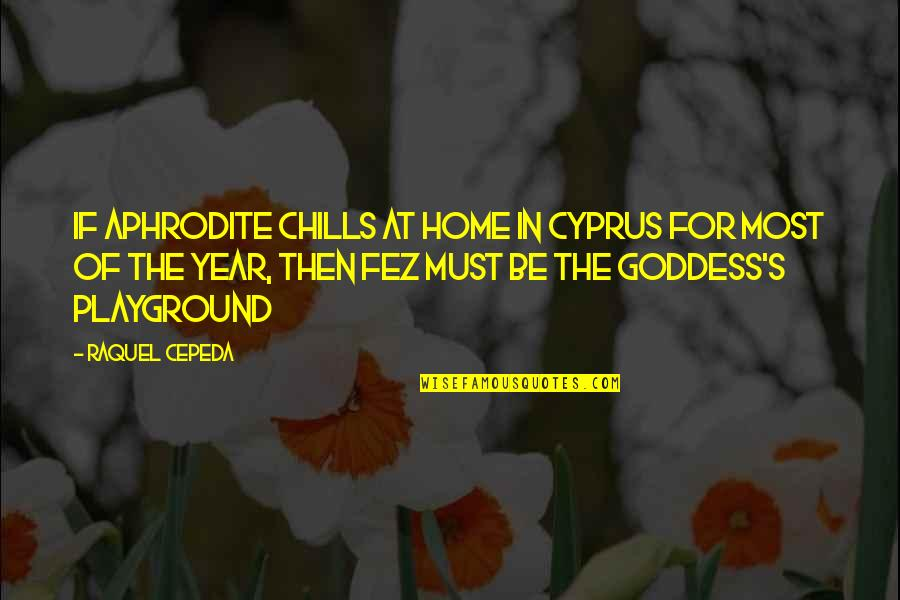 Raquel Quotes By Raquel Cepeda: If Aphrodite chills at home in Cyprus for