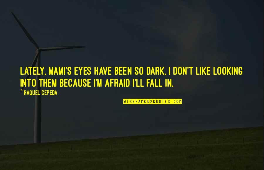 Raquel Quotes By Raquel Cepeda: Lately, Mami's eyes have been so dark, I