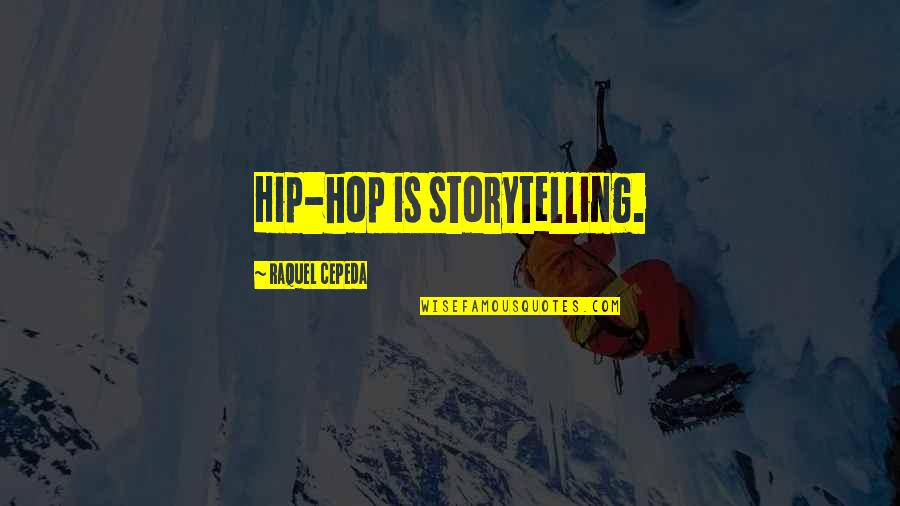 Raquel Quotes By Raquel Cepeda: Hip-hop is storytelling.