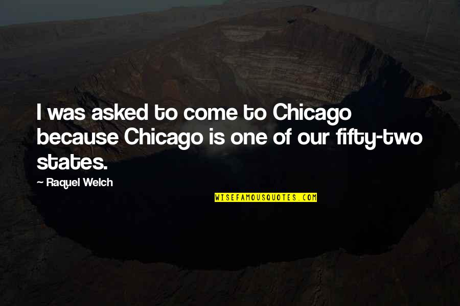 Raquel Quotes By Raquel Welch: I was asked to come to Chicago because