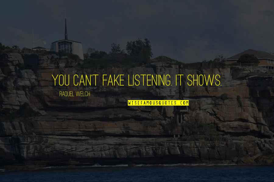 Raquel Quotes By Raquel Welch: You can't fake listening. It shows.