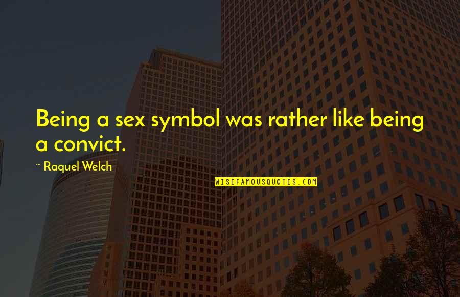 Raquel Quotes By Raquel Welch: Being a sex symbol was rather like being