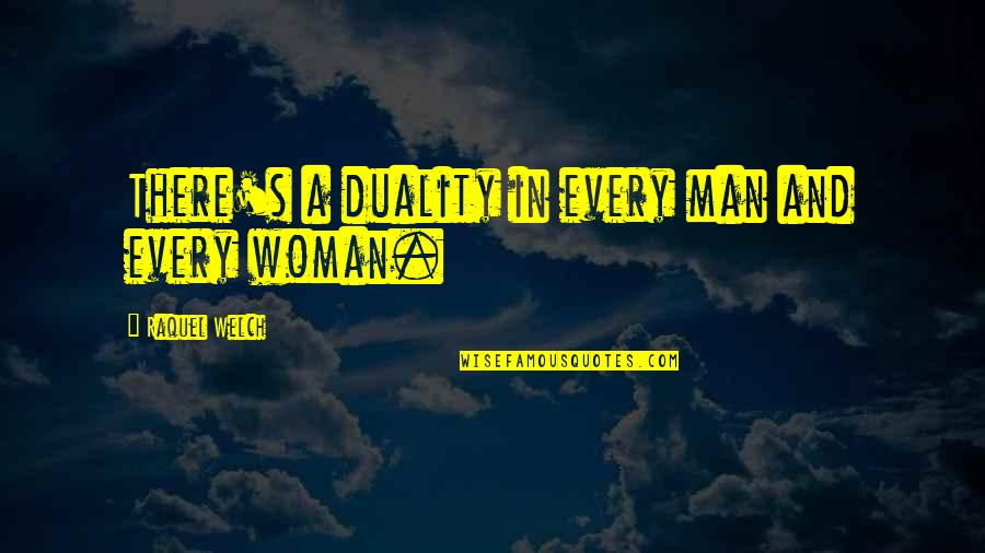 Raquel Quotes By Raquel Welch: There's a duality in every man and every