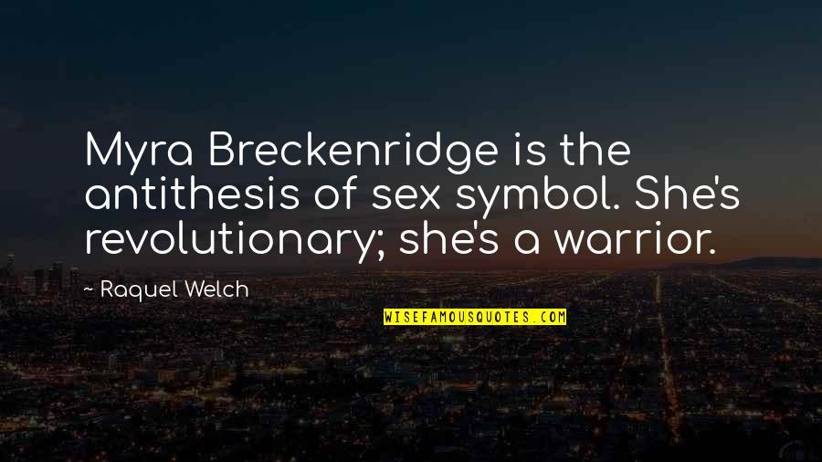 Raquel Quotes By Raquel Welch: Myra Breckenridge is the antithesis of sex symbol.