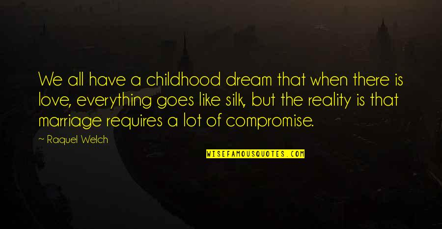 Raquel Quotes By Raquel Welch: We all have a childhood dream that when