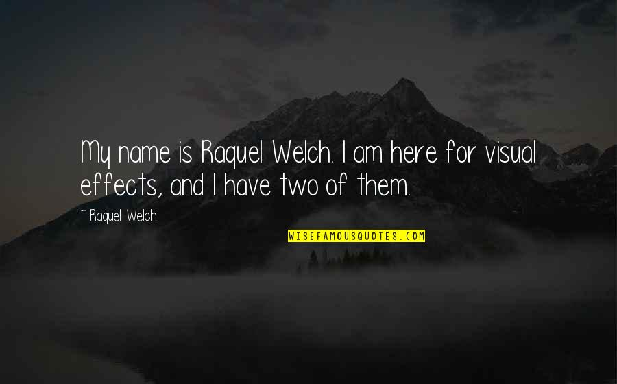 Raquel Quotes By Raquel Welch: My name is Raquel Welch. I am here