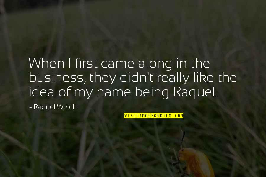 Raquel Quotes By Raquel Welch: When I first came along in the business,