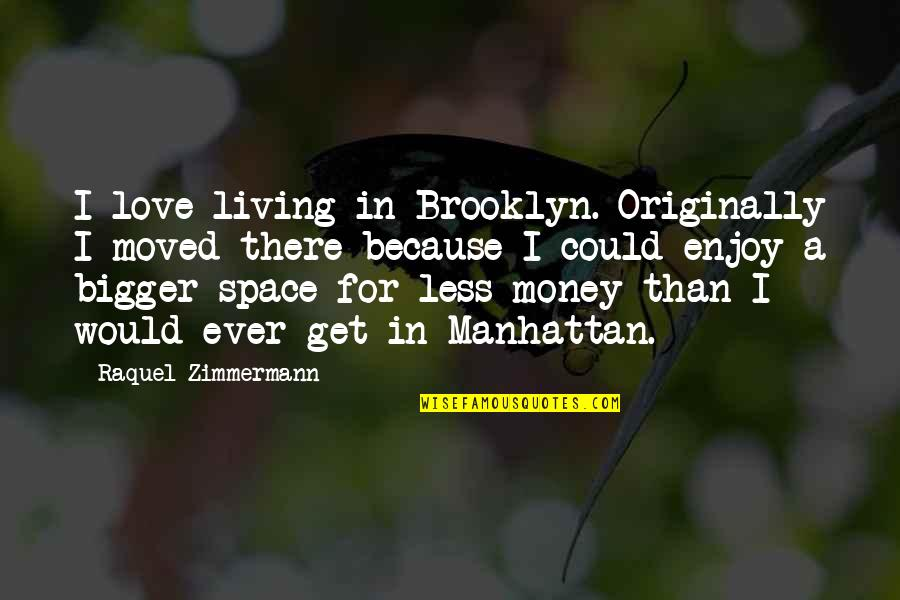 Raquel Quotes By Raquel Zimmermann: I love living in Brooklyn. Originally I moved