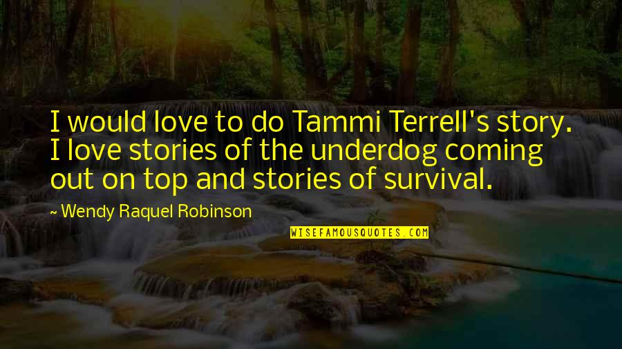 Raquel Quotes By Wendy Raquel Robinson: I would love to do Tammi Terrell's story.