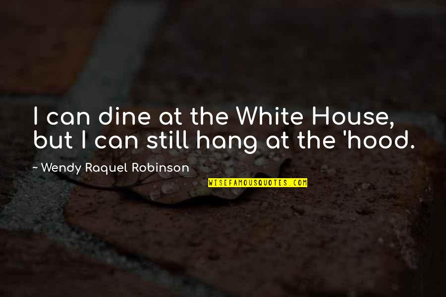 Raquel Quotes By Wendy Raquel Robinson: I can dine at the White House, but