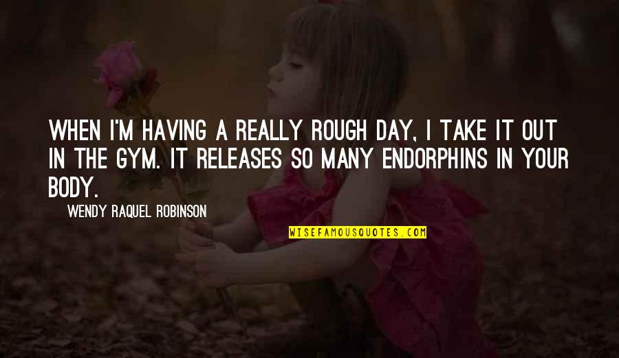 Raquel Quotes By Wendy Raquel Robinson: When I'm having a really rough day, I