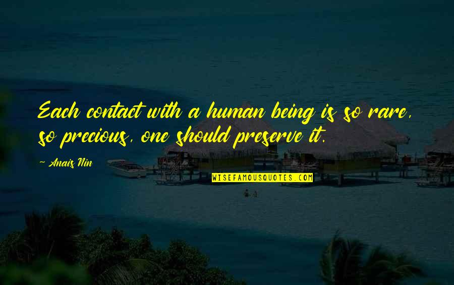 Rare And Precious Quotes By Anais Nin: Each contact with a human being is so