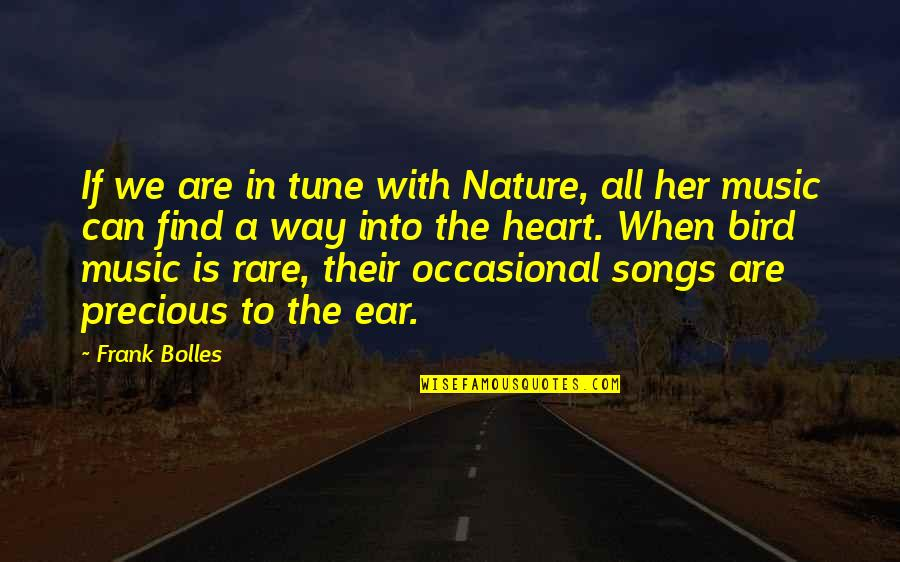 Rare And Precious Quotes By Frank Bolles: If we are in tune with Nature, all