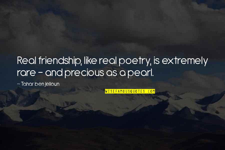 Rare And Precious Quotes By Tahar Ben Jelloun: Real friendship, like real poetry, is extremely rare