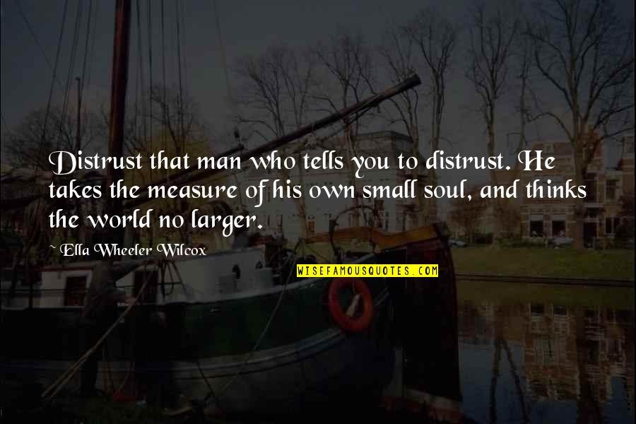 Rare Steak Quotes By Ella Wheeler Wilcox: Distrust that man who tells you to distrust.