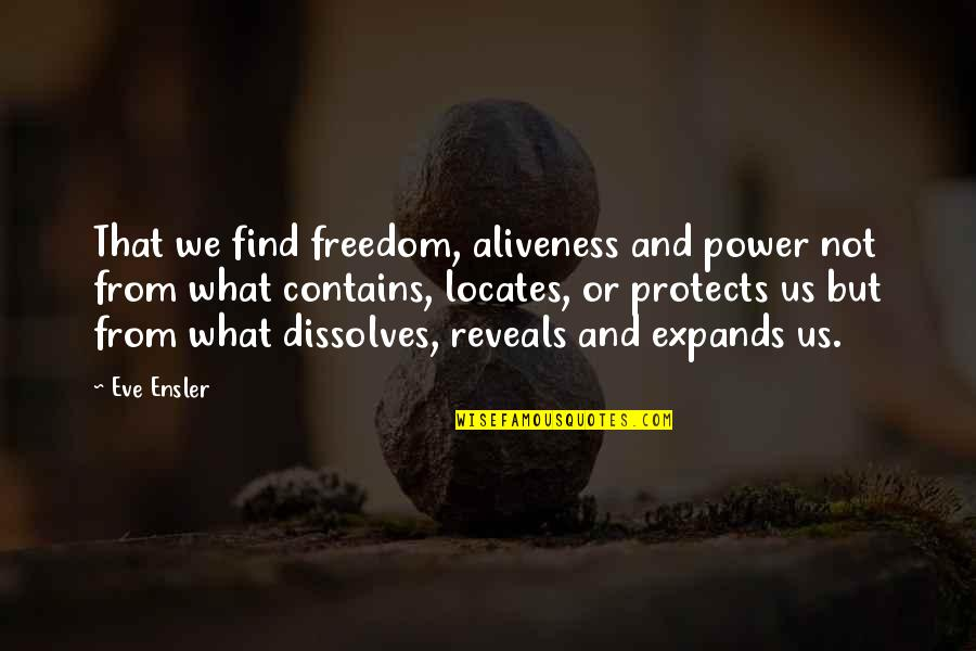 Rare Steak Quotes By Eve Ensler: That we find freedom, aliveness and power not