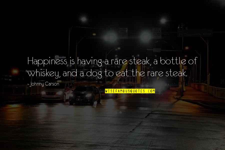 Rare Steak Quotes By Johnny Carson: Happiness is having a rare steak, a bottle