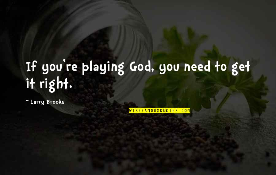 Rare Steak Quotes By Larry Brooks: If you're playing God, you need to get
