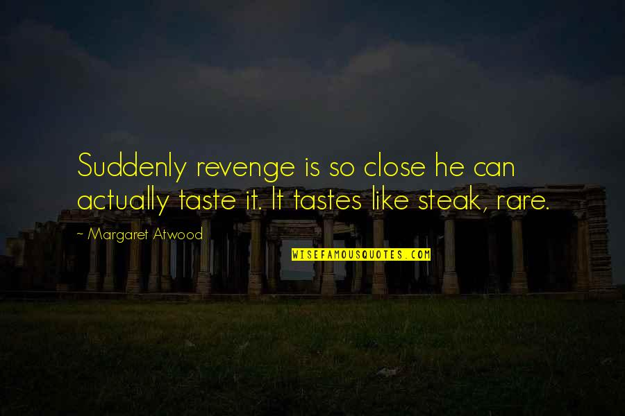 Rare Steak Quotes By Margaret Atwood: Suddenly revenge is so close he can actually