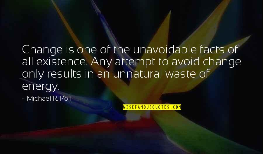 Rare Steak Quotes By Michael R. Poll: Change is one of the unavoidable facts of