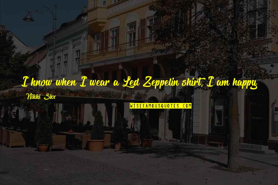 Rare Steak Quotes By Nikki Sixx: I know when I wear a Led Zeppelin