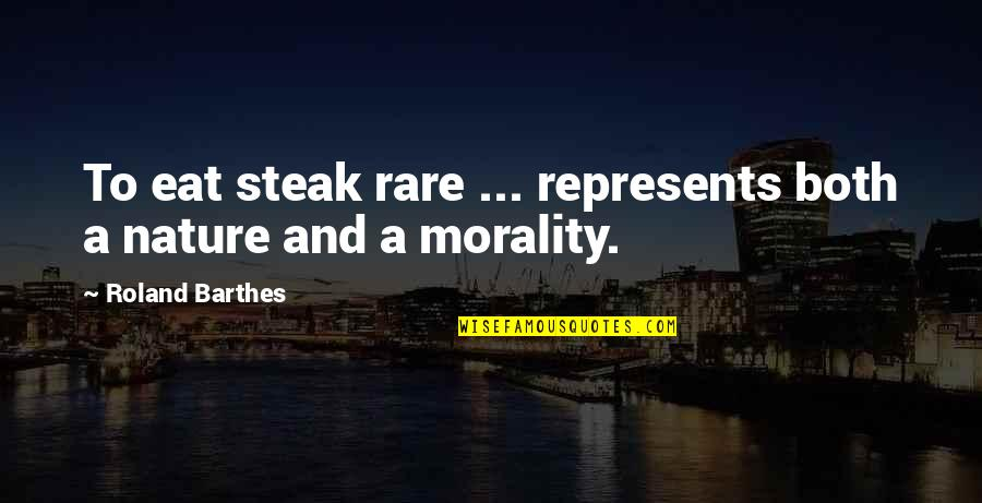 Rare Steak Quotes By Roland Barthes: To eat steak rare ... represents both a