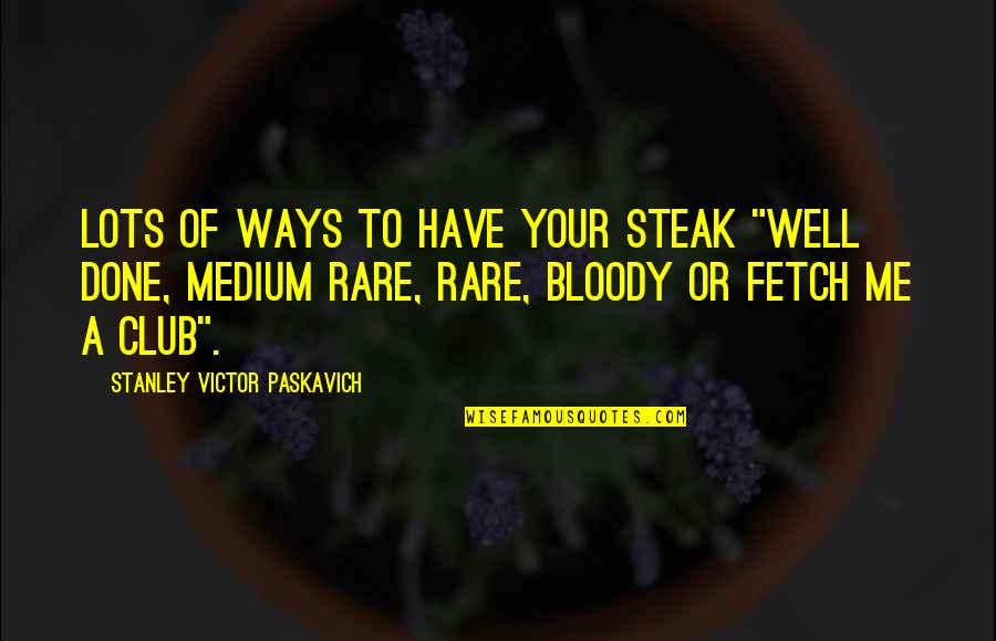 """Rare Steak Quotes By Stanley Victor Paskavich: Lots of ways to have your steak """"Well"""