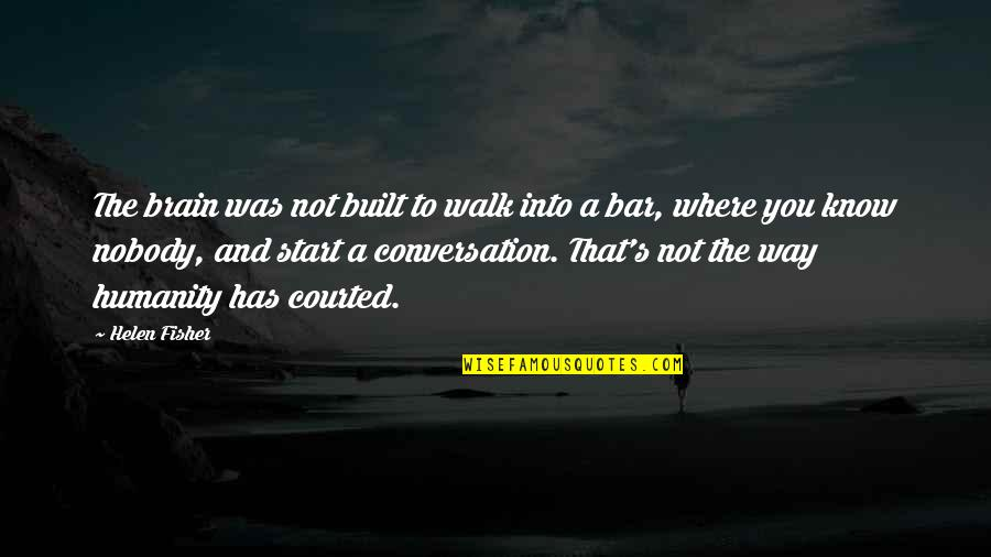 Rasa Jadi Kata Quotes By Helen Fisher: The brain was not built to walk into