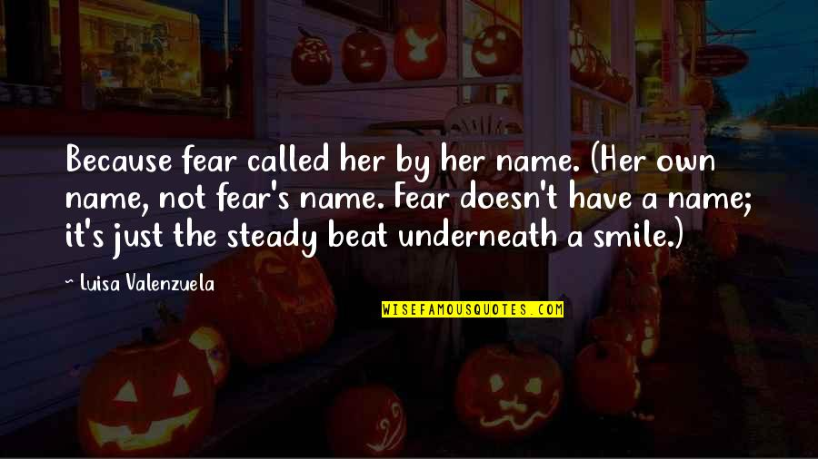 Rasa Jadi Kata Quotes By Luisa Valenzuela: Because fear called her by her name. (Her