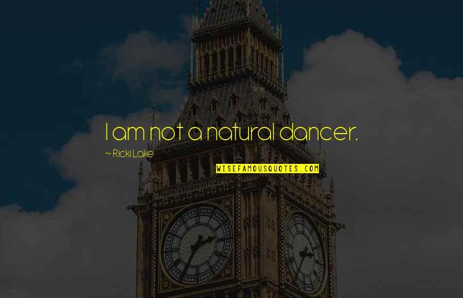 Rasa Jadi Kata Quotes By Ricki Lake: I am not a natural dancer.